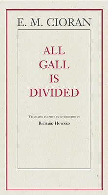 All Gall Is Divided By Cioran, E. M./ Howard, Richard (TRN)/ Howard, Richard (INT)